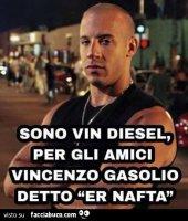i7zq9jaktv-sono-vin-diesel-per-gli-amici-vincenzo-gasolio-detto-er-nafta_a.jpg